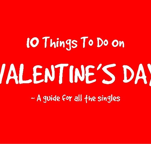 10 Things To Do On Valentine's Day If You're Single!