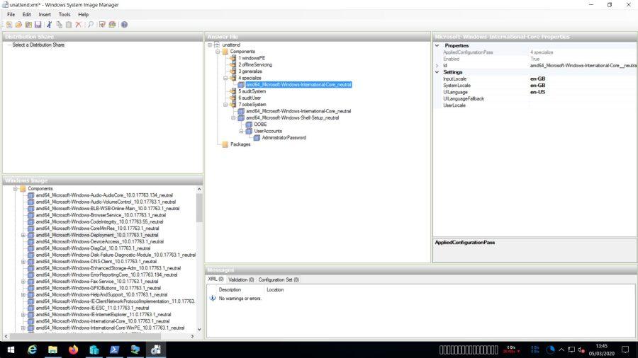 unattend.xml• - Windows System Image Manager  File Edit Insert Tools Help  17Æ3_  I _neWd  I _neWd  17763. I _neWd  I _neWd  17763. I _neWd  17763. I  17763. I  17Æ3. I _neWd  I S-4_neWd  17763. I _neWd  17763. I  I _O. 17Æ3_  I 17763. I  I 17763. I  I _nedrd  17Æ3_ I  x  nater-d  I wrdowsPE  XML (O) (O) Cor-fvün Sa (O)  %rosoft-Whdows- InternathnaVCore  Pass  O'-GB  13:45  05/03/2020