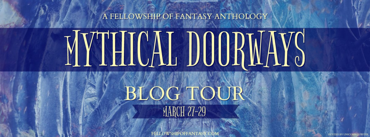 Mythical Doorways: A Fellowship of Fantasy Anthology