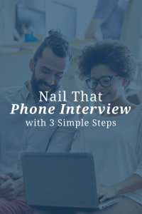 Nail That Phone Interview with 3 Simple Steps