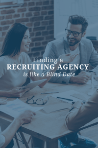 Finding a Recruiting Agency is like a Blind Date