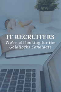 IT Recruiters We're All Looking for the Goldilocks Candidate