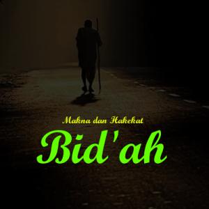makna dan hakekat bid'ah