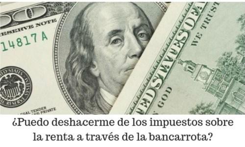 ¿Puedo deshacerme de los impuestos sobre la renta a través de la bancarrota?