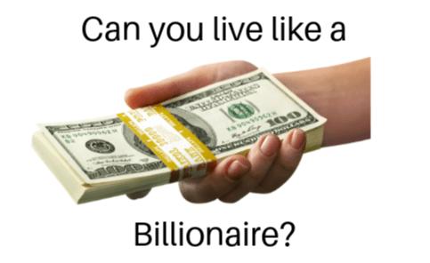 Can you live like a Billionaire?