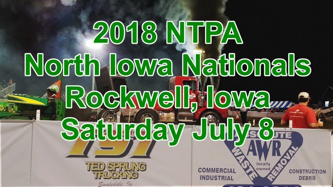 NTPA 2018 North Iowa Nationals Truck Tractor Semi Pull Saturday Night 07-08-2018 Rockwell Iowa