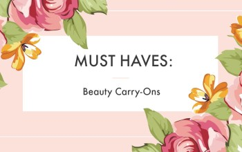 Must Haves: Beauty Carry-Ons