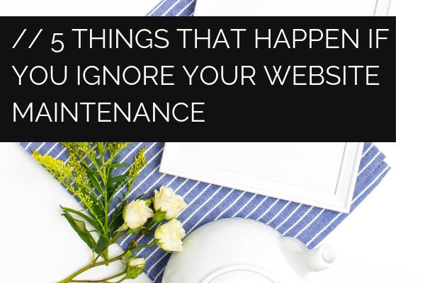 5 Things That Happen if You Ignore Your Website Maintenance