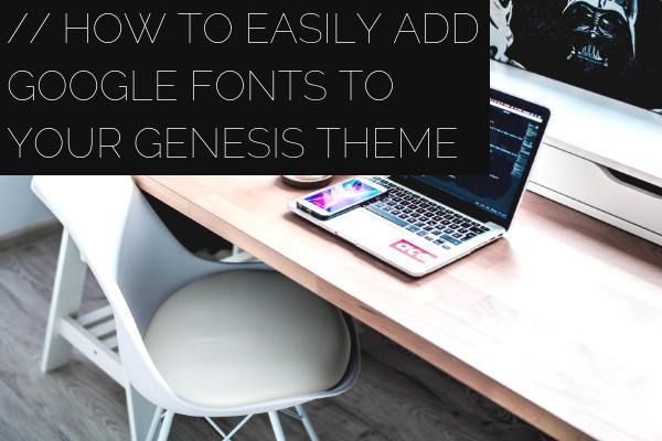 How to Easily Add Google Fonts to Your Genesis Theme