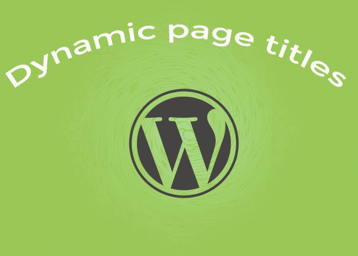 Dynamic Page Titles in Wordpress