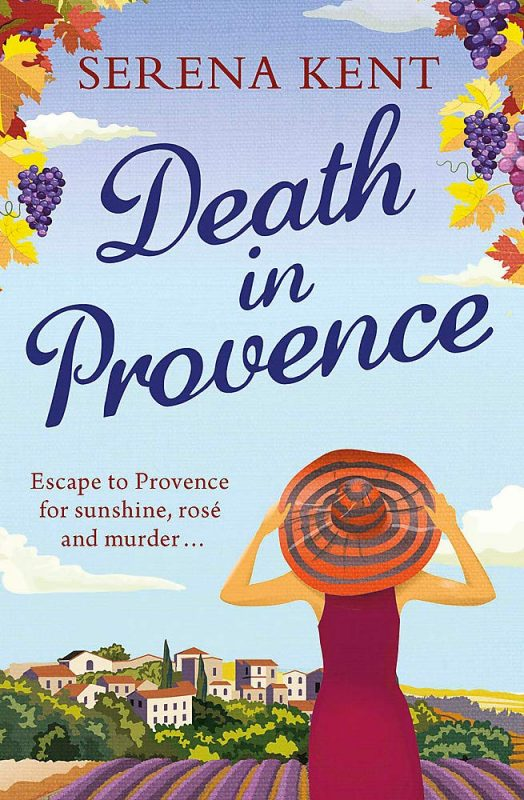 Death in Provence, Serena Kent, Deborah Lawrenson, Karen Hugg, Death in Provence, a Fun Mystery Romp in France, https://karenhugg.com/2018/09/12/death-in-provence #book #novel #mystery #SerenaKent #DeborahLawrenson #mystery #France #Provence