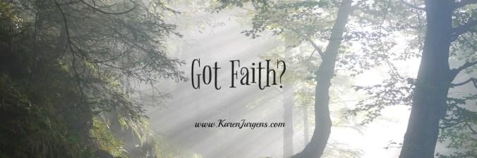 Got Faith? by Karen Jurgens