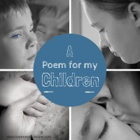A poem to my children as I celebrate being Mum