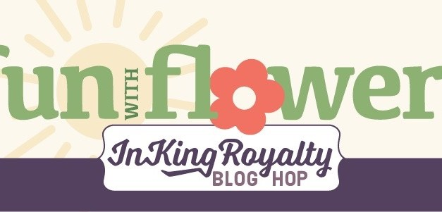Fun With Flowers – InKing Royalty Blog Hop