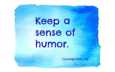 Courage Rule #2 – Keep a sense of humor.
