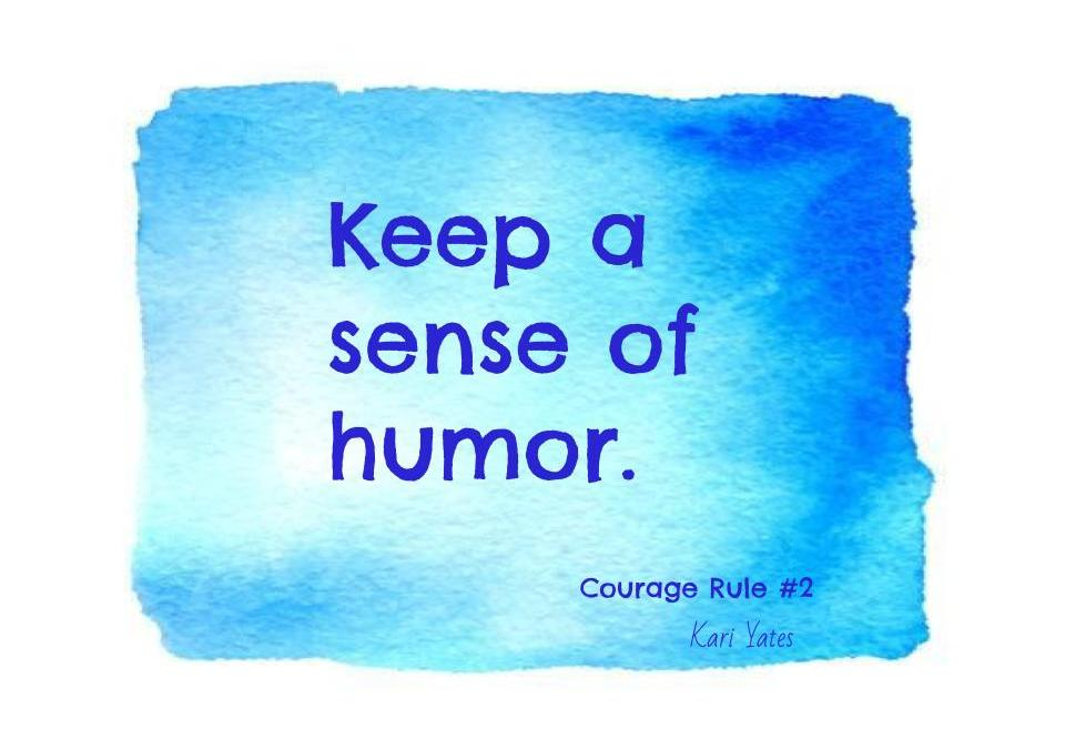 Courage Rule #2 – Keep a sense of humor.