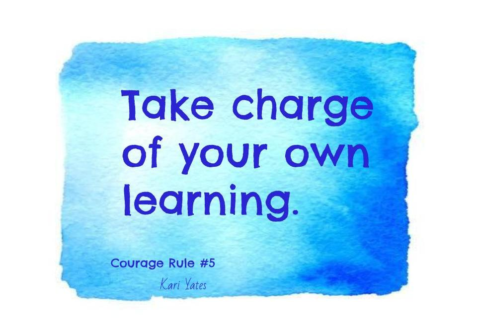 Courage Rule #5 – Take charge of your own learning.