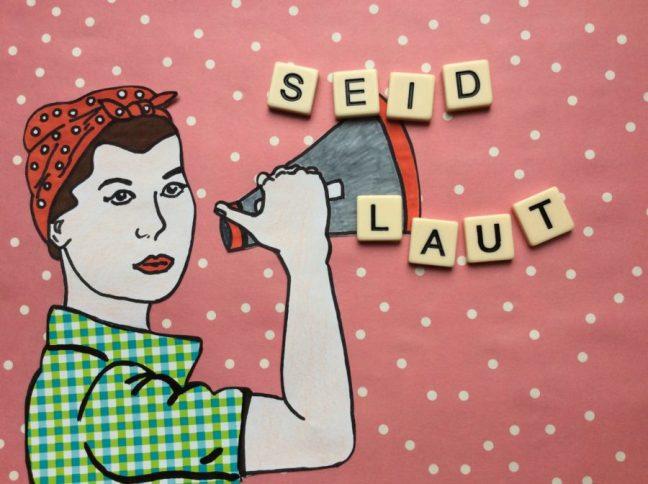 """Hier ist eine Zeichnung von einer Frau mit Megaphon zu sehen. Buchstaben bilden den Spruch """"Seid laut"""""""