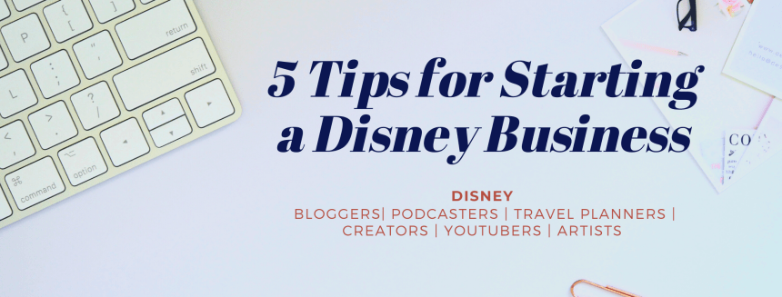5 Tips for Starting a Disney Business