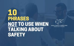 PJK 10 Phrases NOT to Use When talking about Safety