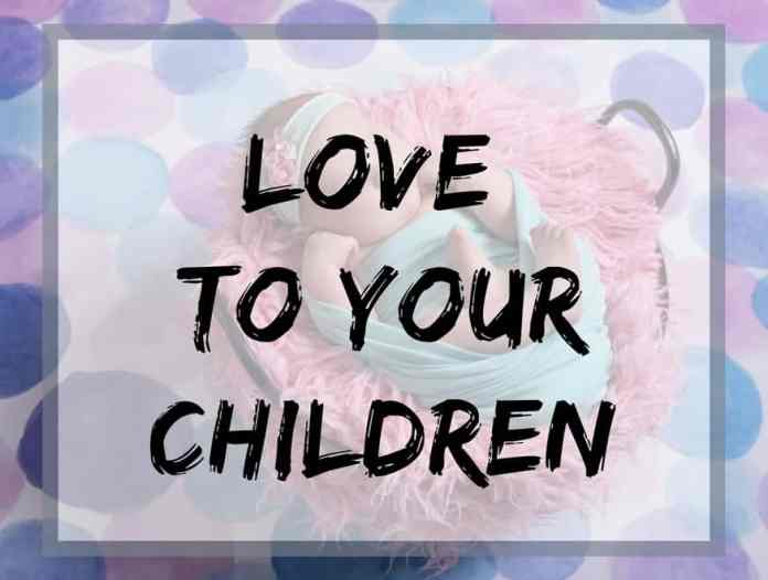 love to your children