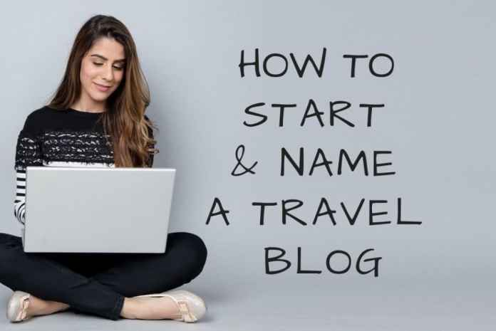 How to Start and Name a Travel Blog