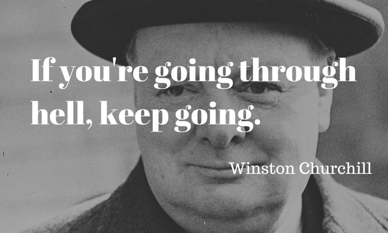 Winston Churchill: If you're going through hell, keep going