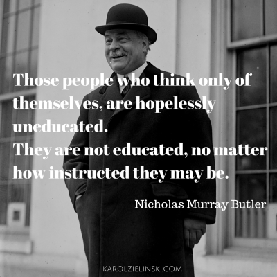 Those people who think only of themselves, are hopelessly uneducated