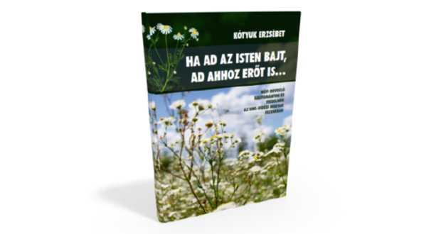 Könyvajánló: Ha ad az Isten bajt, ad ahhoz erőt is…
