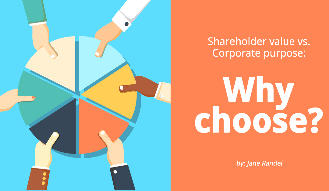 Shareholder Value vs. Corporate Purpose: Why Choose?