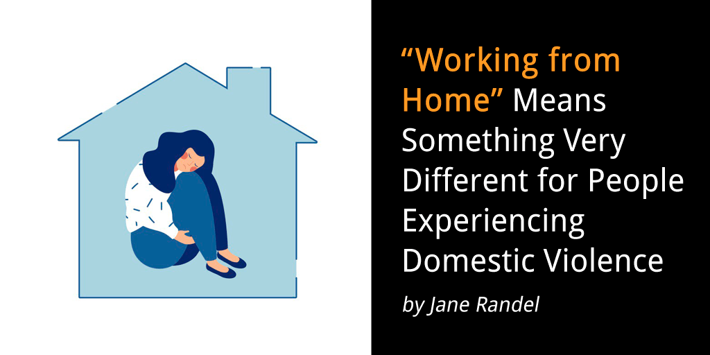 """""""Working from Home"""" Means Something Very Different for People Experiencing Domestic Violence"""