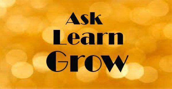 ask, learn, grow