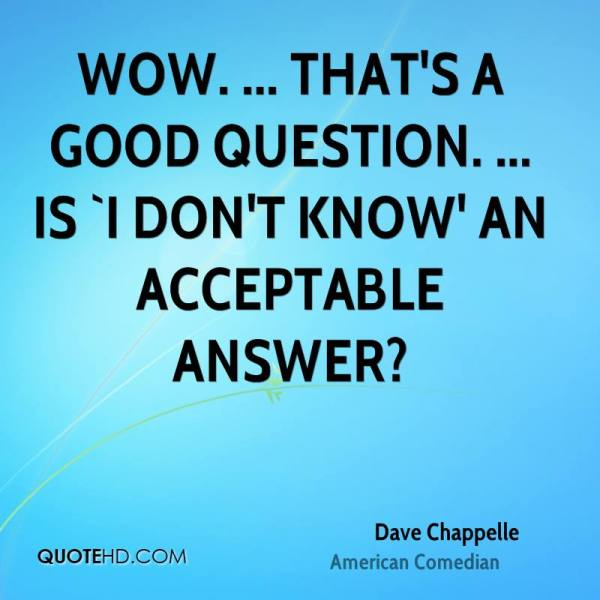 dave-chappelle-quote-wow-thats-a-good-question-is-i-dont-know-an