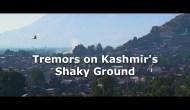 Tremors on Kashmir's Shaky Ground