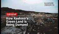 How Kashmir's Green Land Is Being Dumped?