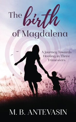 The Birth of Magdalena: A Journey Towards Healing in Three Trimesters