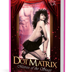 Dot Matrix: Mistress of the Stage (HArdwood's Harlots Book 2) by Kat Crimson