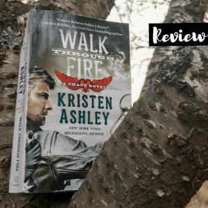 """Cover to Cover Book Blog Kat Snark covertocoverlit Book Blogger Book blog reader reading Walk Through Fire by Kristen Ashley Chaos series Chaos Motorcycle Series Millie Cross Logan """"High"""" Judd second-chance romance hate-to-love"""