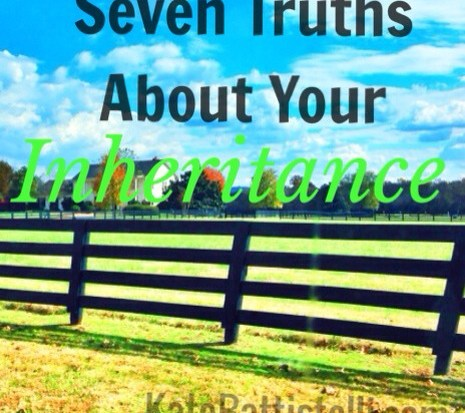 Seven Truths About Your Inheritance