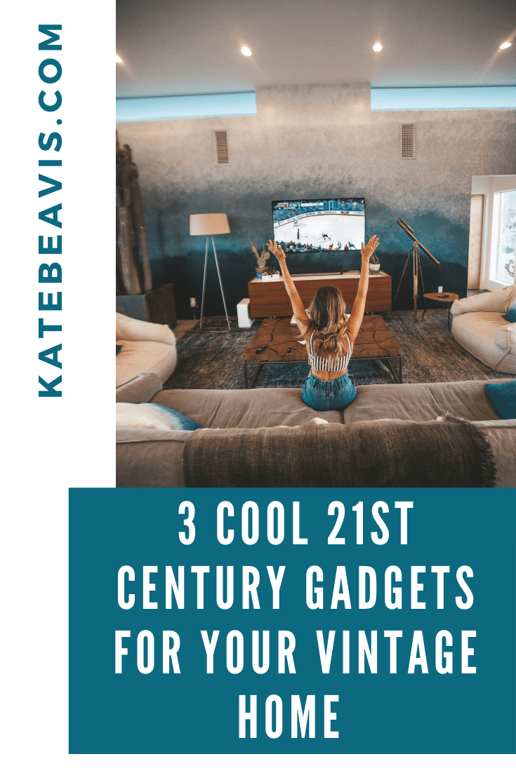 3 Cool 21st Century Gadgets For Your Vintage Home