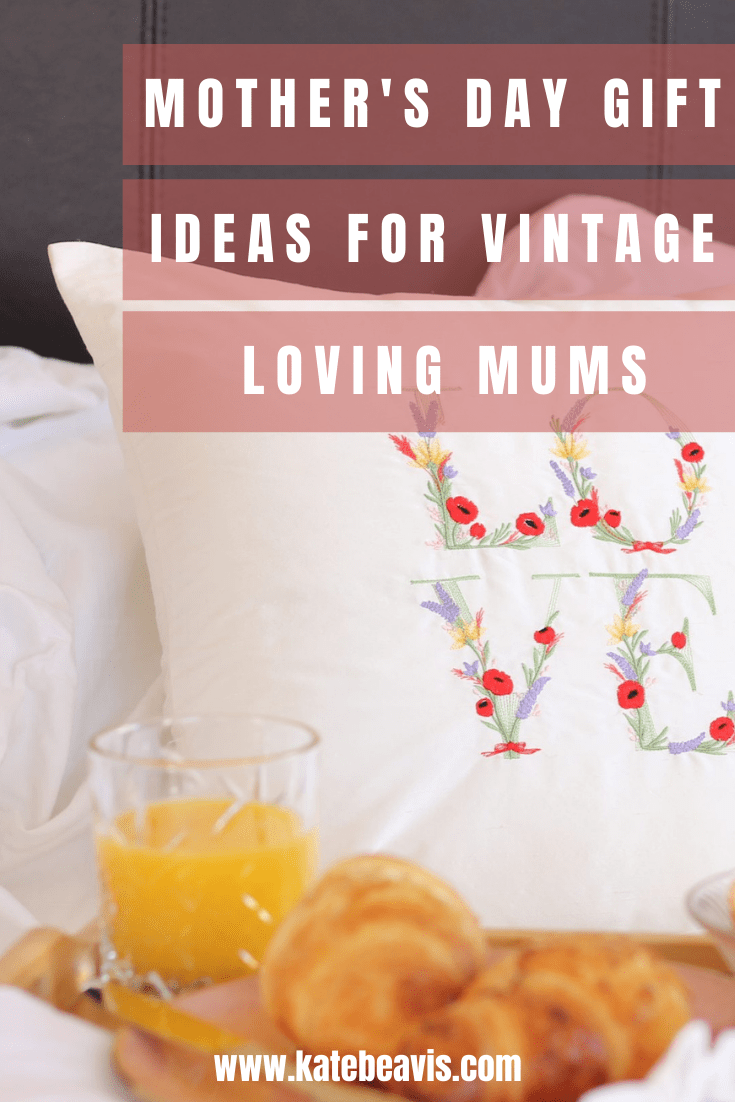 5 Mother's Day Gift Ideas For Vintage Loving Mums