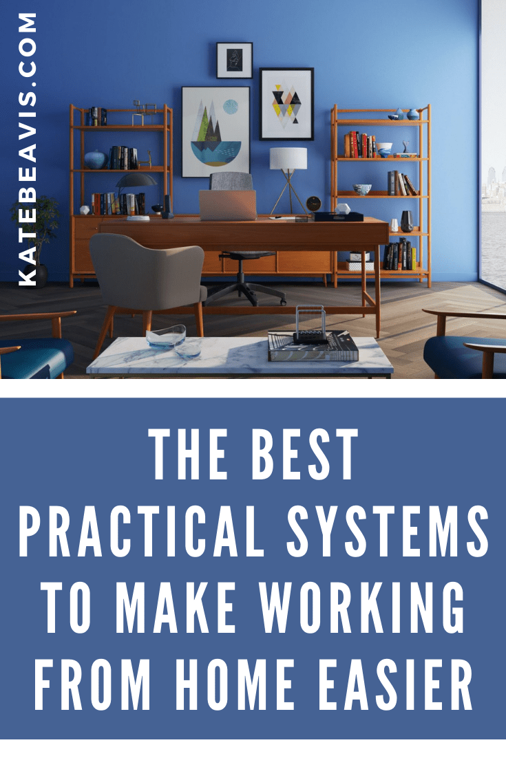 The Best Practical Systems To Make Working From Home Easier