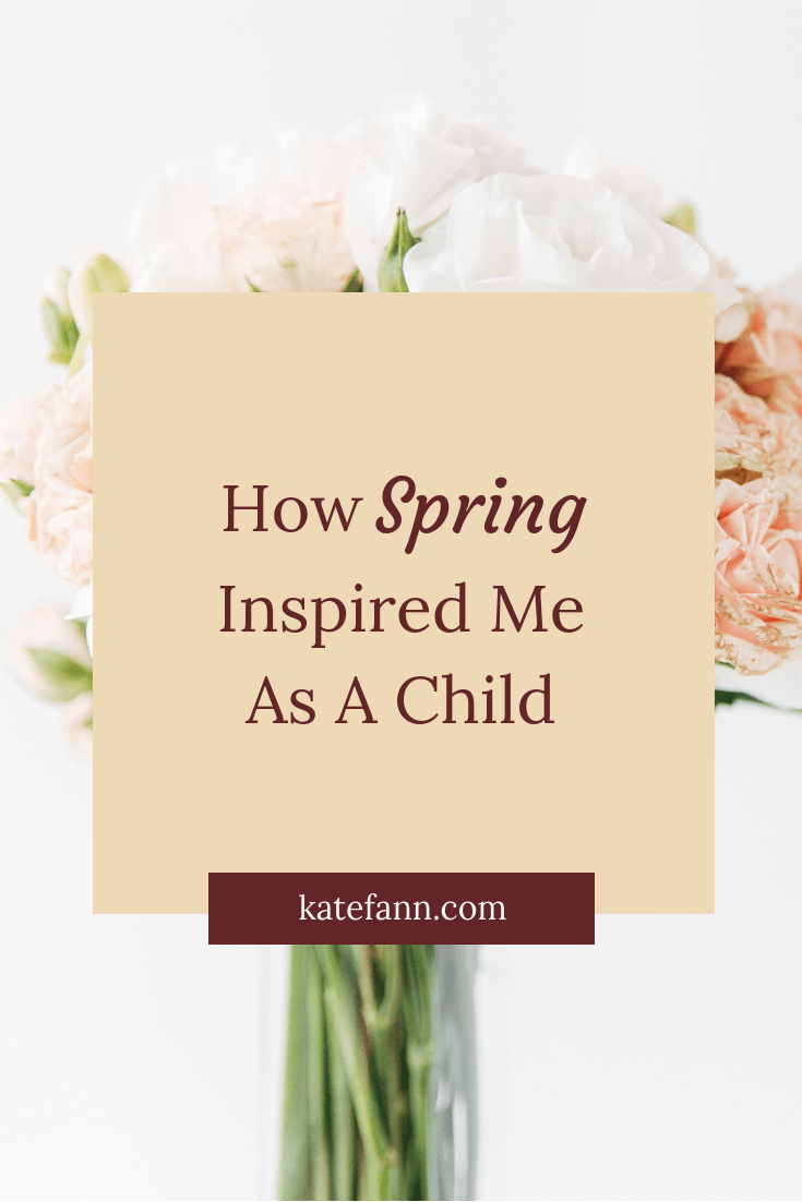 How Spring Inspired Me As A Child
