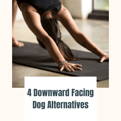 "Image of someone doing downward facing dog with the title of the blog post's text at the bottom that says ""4 downward facing dog alternatives"""