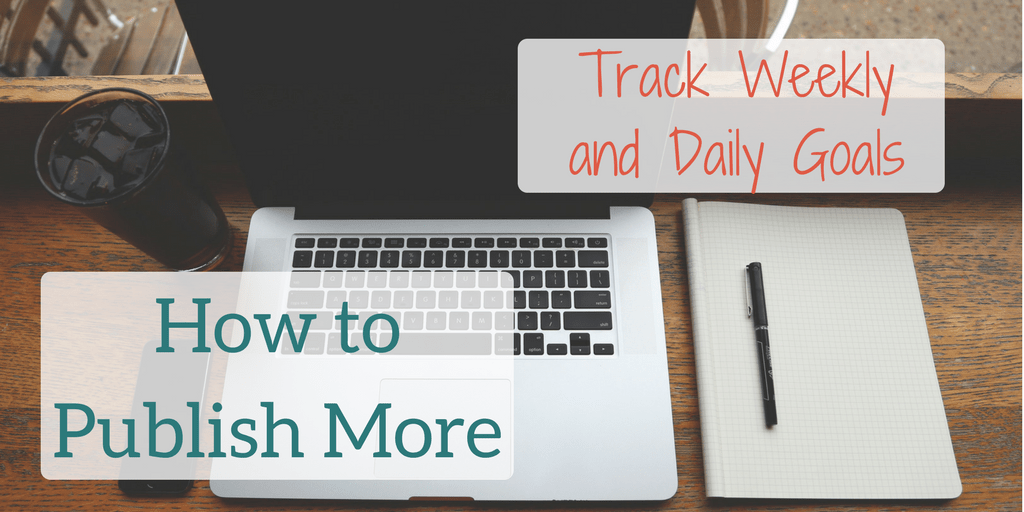 Want to publish more? Track weekly and daily writing goals