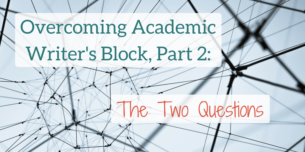 Overcoming Academic Writer's Block The Two Questions Katelyn Knox Emdash Blog
