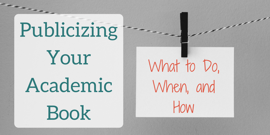 Publicizing Your Academic Book_ What to do, when, and how