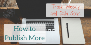 How To Publish More Track Weekly and Daily Writing Goals