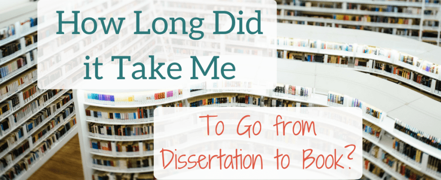 How Long did it take Me to go from dissertation to book?