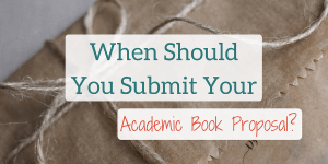 When Should You Submit Your Academic Book Proposal?